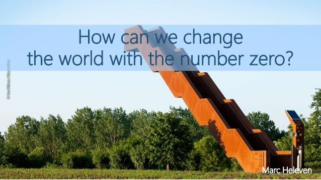 How can we change the world with the number zero? Marc Heleven