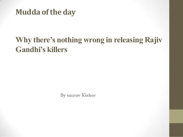 Mudda of the day Why there's nothing wrong in releasing Rajiv Gandhi's killers