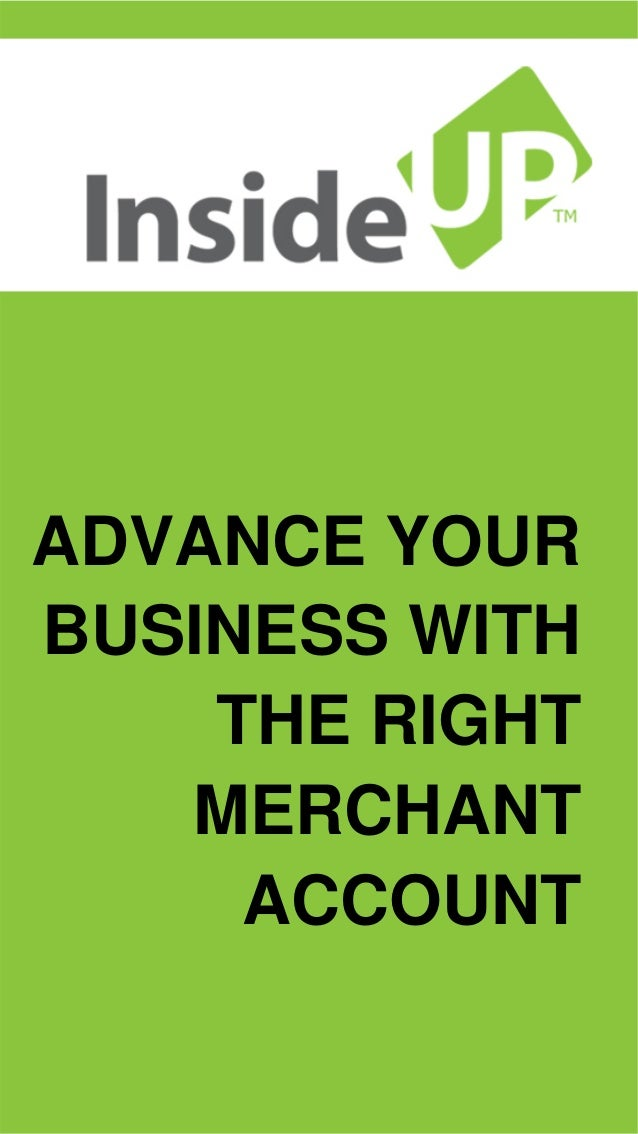 ADVANCE YOUR BUSINESS WITH THE RIGHT MERCHANT ACCOUNT
