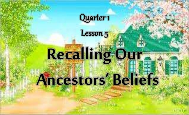 Quarter 1 Lesson 5 Recalling Our Ancestors' Beliefs