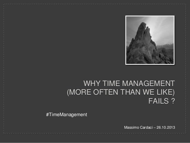 WHY TIME MANAGEMENT (MORE OFTEN THAN WE LIKE) FAILS ? #TimeManagement Massimo Cardaci – 26.10.2013