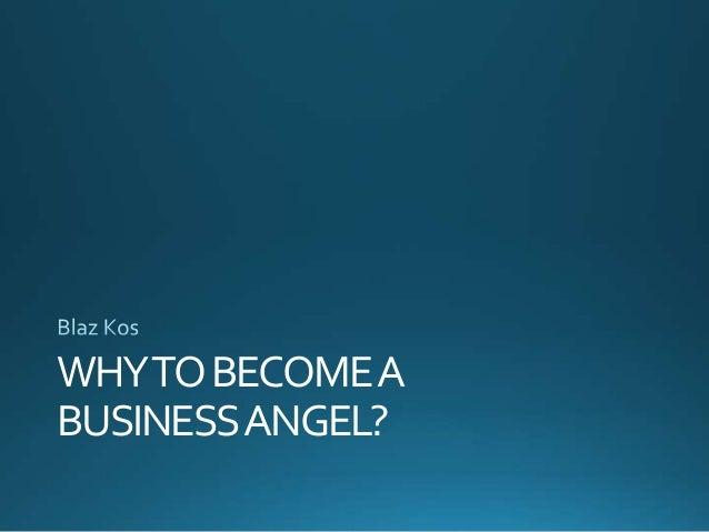 WHYTOBECOMEA BUSINESSANGEL?