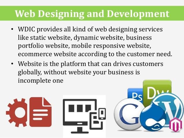 • WDIC provides all kind of web designing services like static website, dynamic website, business portfolio website, mobil...