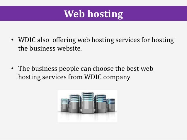• WDIC also offering web hosting services for hosting the business website. • The business people can choose the best web ...