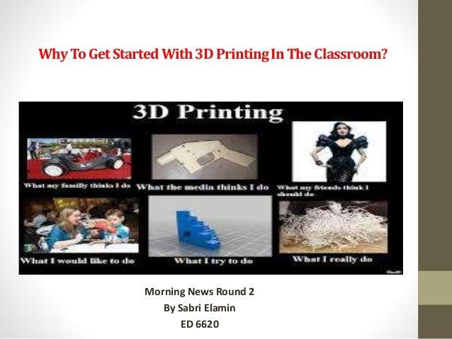WhyToGetStartedWith3DPrintingInTheClassroom? Morning News Round 2 By Sabri Elamin ED 6620
