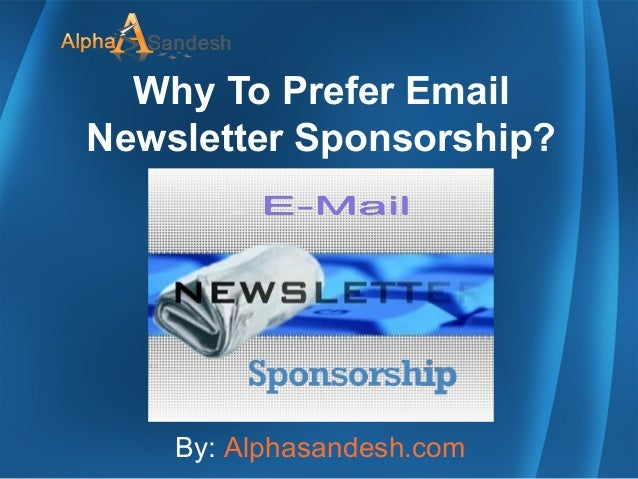 Why To Prefer Email Newsletter Sponsorship? By: Alphasandesh.com