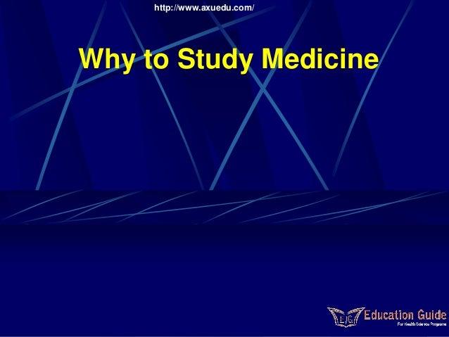 Why to Study Medicine  http://www.axuedu.com/