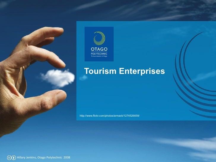Tourism Enterprises http://www.flickr.com/photos/armack/1274526658/ Hillary Jenkins, Otago Polytechnic  2008