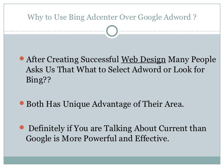 Why to Use Bing Adcenter Over Google Adword ?After Creating Successful Web Design Many People Asks Us That What to Select...