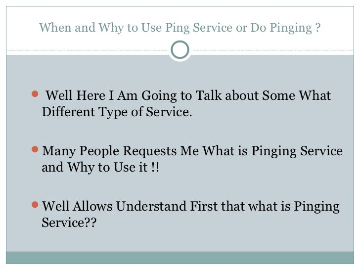 When and Why to Use Ping Service or Do Pinging ? Well Here I Am Going to Talk about Some What Different Type of Service....