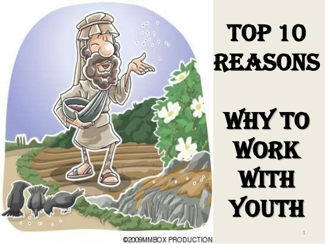 TOP 10 REASONS Why to Work with Youth 1