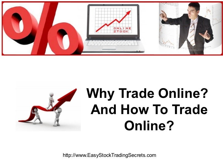 Why Trade Online?  And How To Trade Online? http://www.EasyStockTradingSecrets.com