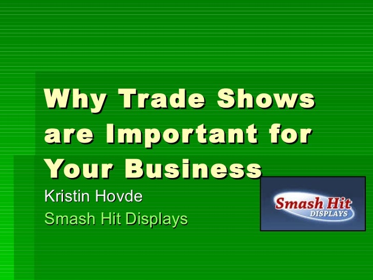 Why Trade Shows are Important for Your Business Kristin Hovde Smash Hit Displays