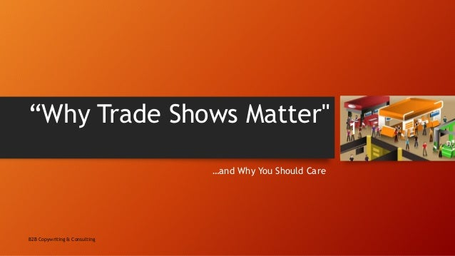 """Why Trade Shows Matter"" …and Why You Should Care B2B Copywriting & Consulting 1"