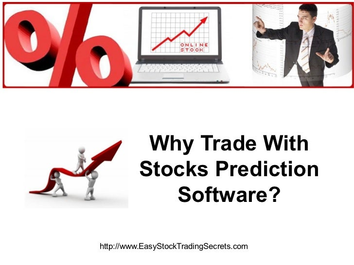 Why Trade With Stocks Prediction Software? http://www.EasyStockTradingSecrets.com