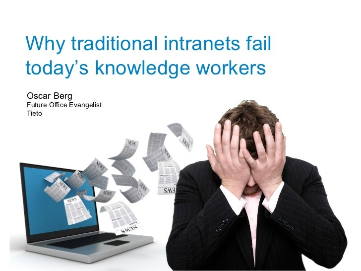 Why traditional intranets failtoday's knowledge workersOscar BergFuture Office EvangelistTieto