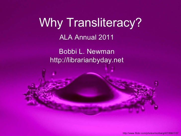 http://www.flickr.com/photos/morberg/4018843157  Why Transliteracy? ALA Annual 2011 Bobbi L. Newman http://librarianbyday....