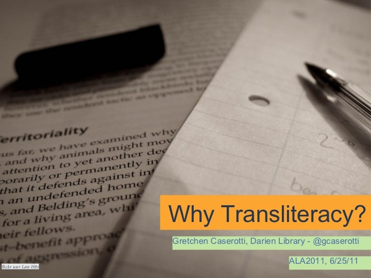 Why Transliteracy? Gretchen Caserotti, Darien Library - @gcaserotti ALA2011, 6/25/11 flickr user Law H8r