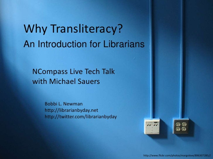 Why Transliteracy?<br />An Introduction for Librarians<br />NCompassLive Tech Talk <br />with Michael Sauers<br />Bobbi L....