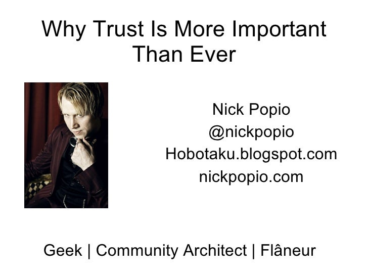 Why Trust Is More Important Than Ever Nick Popio @nickpopio Hobotaku.blogspot.com nickpopio.com Geek | Community Architect...