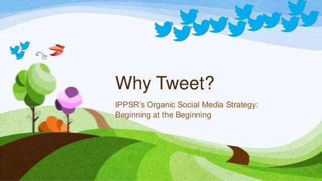 Why Tweet?IPPSR's Organic Social Media Strategy:Beginning at the Beginning