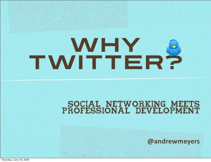 Why                      Twitter?                            SOCIAL NETWORKING MEETS                           PROFESSIONA...