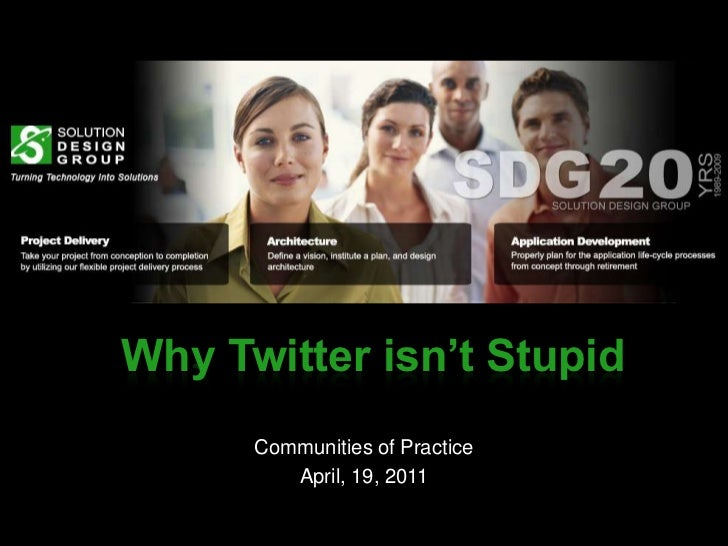 Why Twitter isn't Stupid<br />Communities of Practice<br />April, 19, 2011<br />