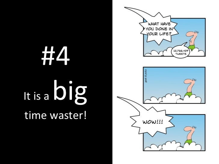 #4 It is a big time waster!