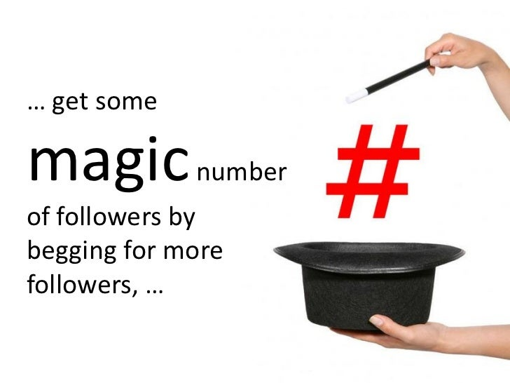 … get some  magic number of followers by begging for more followers, …