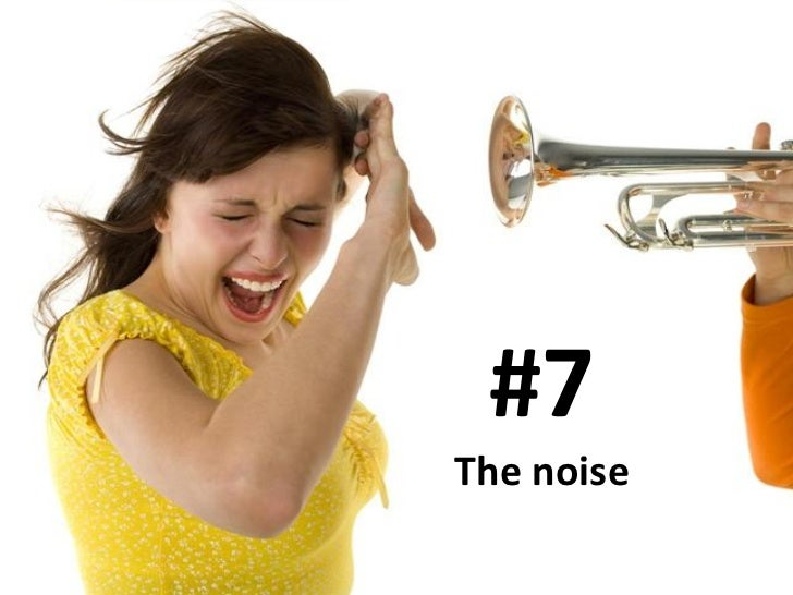 #7 The noise