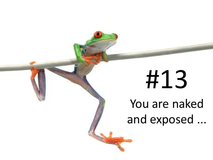 #13 You are naked and exposed ...