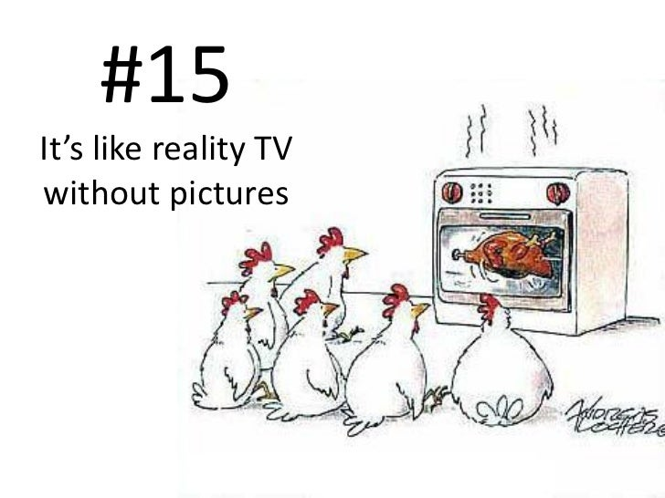 #15 It's like reality TV without pictures