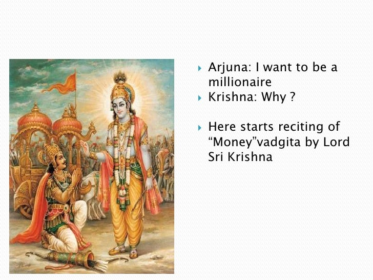 "   Arjuna: I want to be a    millionaire   Krishna: Why ?   Here starts reciting of    ""Money""vadgita by Lord    Sri Kr..."
