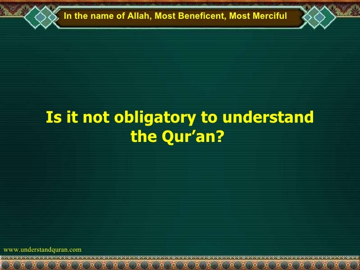 Is it not obligatory to understand the Qur'an?  In the name of Allah, Most Beneficent, Most Merciful
