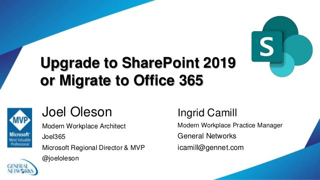 Upgrade to SharePoint 2019 or Migrate to Office 365 Joel Oleson Modern Workplace Architect Joel365 Microsoft Regional Dire...