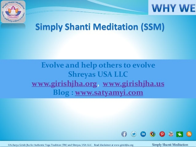 Simply Shanti Meditation (SSM)  Evolve and help others to evolve Shreyas USA LLC www.girishjha.org, www.girishjha.us Blog ...