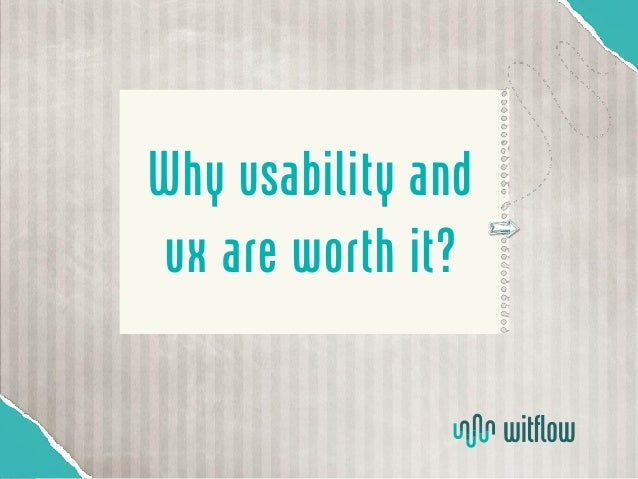 Why usability and ux are worth it?