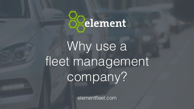 Why use a  fleet management  company? elementfleet.com