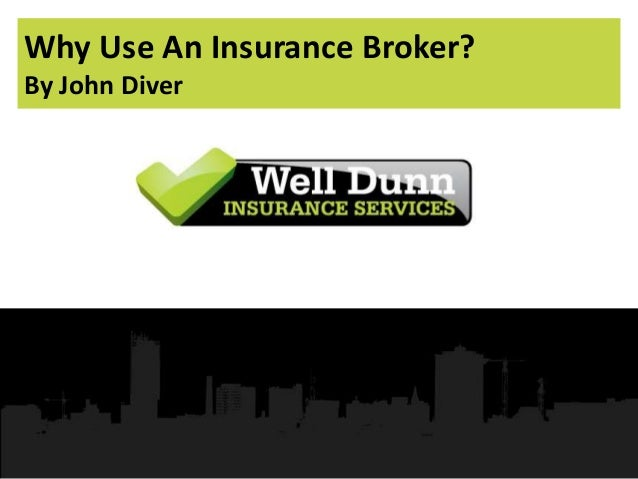 Why Use An Insurance Broker? By John Diver