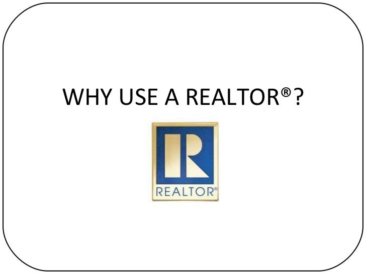 WHY USE A REALTOR®?
