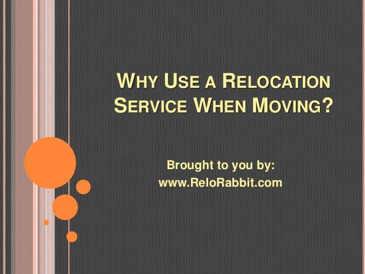 WHY USE A RELOCATIONSERVICE WHEN MOVING?     Brought to you by:    www.ReloRabbit.com