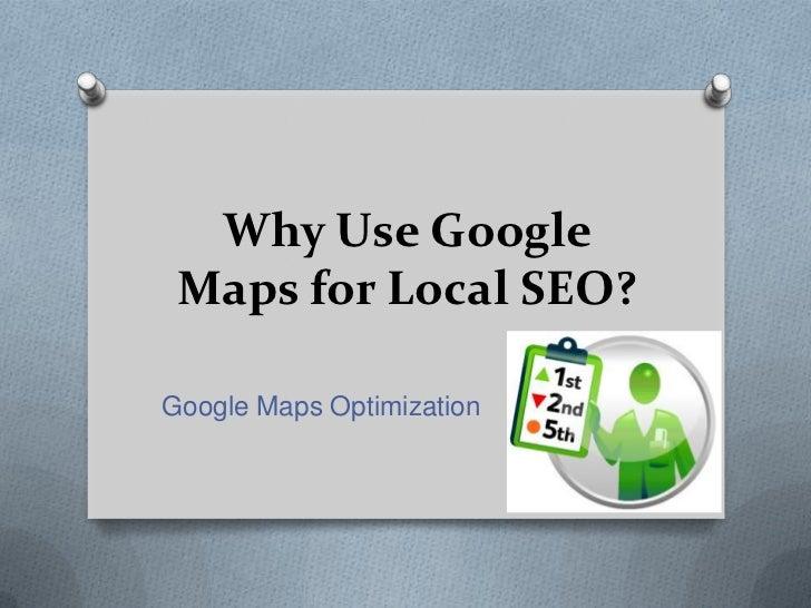 Why Use Google Maps for Local SEO?Google Maps Optimization