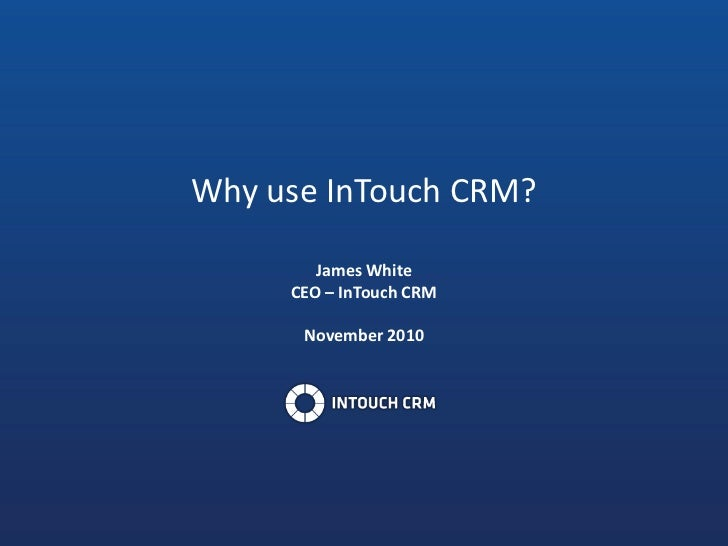 Why use InTouch CRM?<br />James White<br />CEO – InTouch CRM<br />November 2010<br />