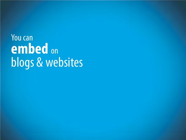 You can embed on blogs & websites