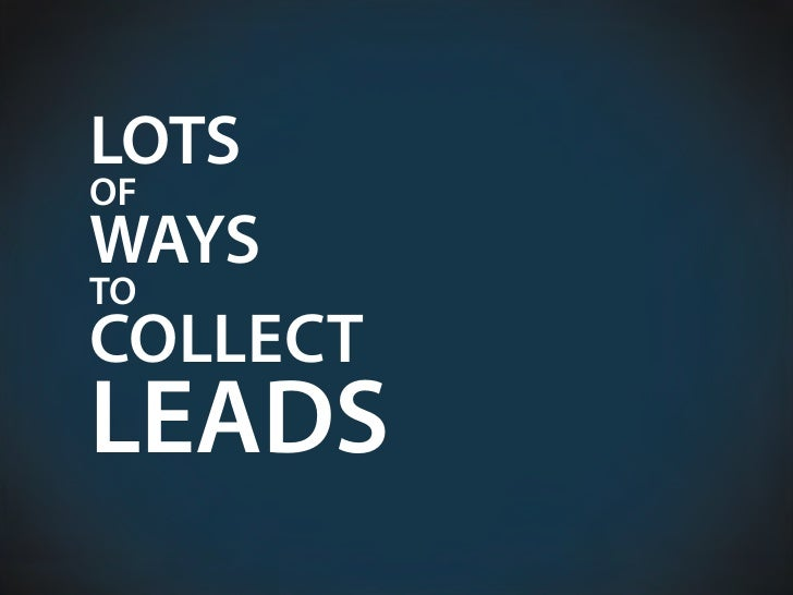LOTS OF WAYS TO COLLECT LEADS
