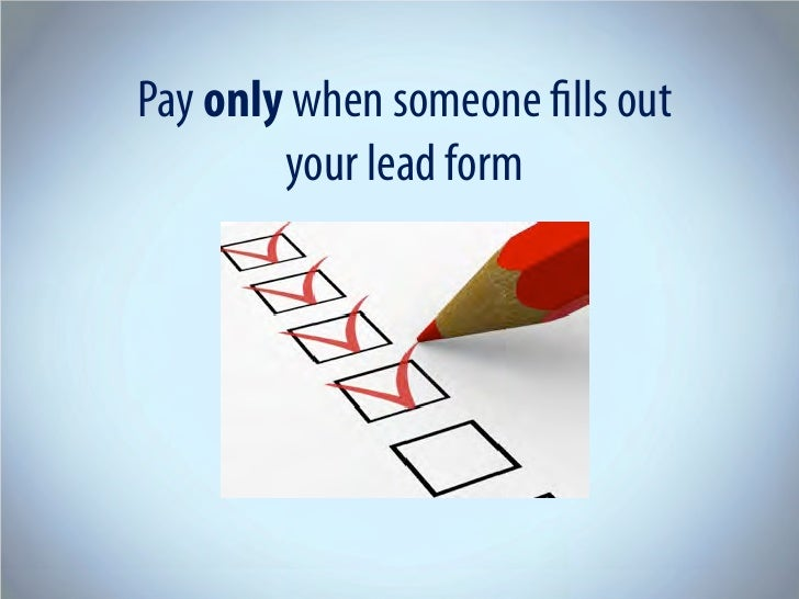 Pay only when someone fills out         your lead form