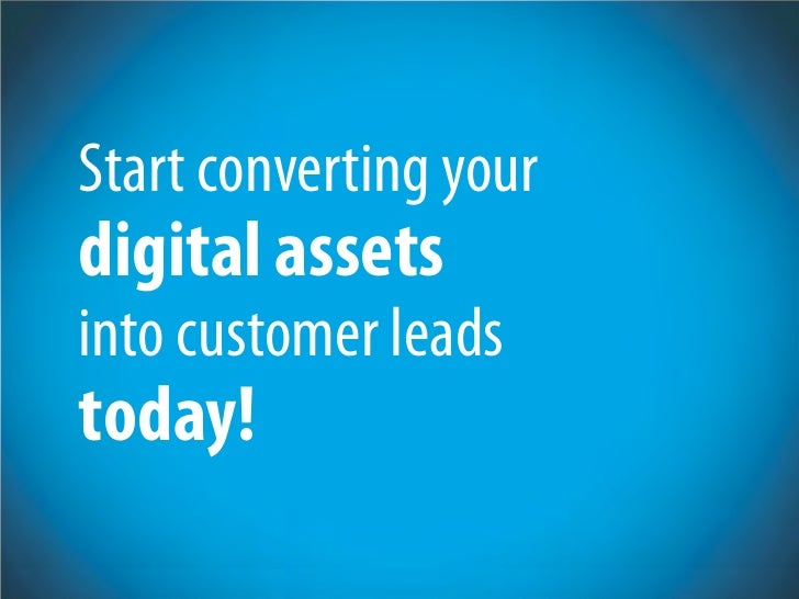 Start converting your digital assets into customer leads today!
