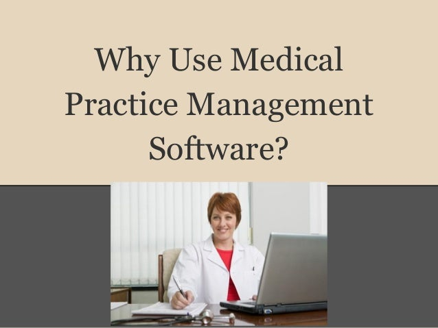 Why Use MedicalPractice ManagementSoftware?