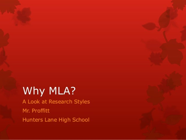 Why MLA? A Look at Research Styles Mr. Proffitt Hunters Lane High School