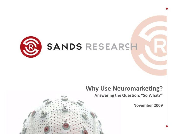 """Why Use Neuromarketing?<br />Answering the Question: """"So What?""""<br />November 2009 <br />"""